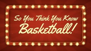 so you think you know basketball